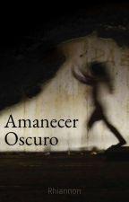 Amanecer Oscuro by __rhiannon_