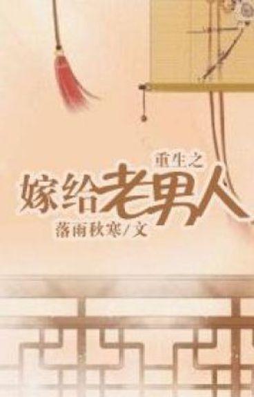 Trọng sinh chi gả cho lão nam nhân - Lạc Vũ Thu Hàn-Trọng sinh cổ đại
