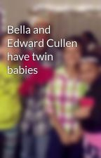Bella and Edward Cullen have twin babies by lexygirl0019