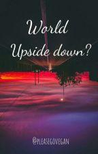 World... Upside down? by pleasegovegan