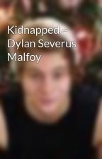 Kidnapped ~ Dylan Severus Malfoy by alvy2568