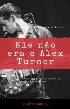Ele Não Era o Alex Turner by bellaprudencio