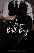 Claim By the Bad Boy✔️ by Basicme00