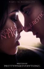 Romantic to Erotic by prettypinkeverything