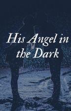 His Angel in the Dark by AmberBalesar