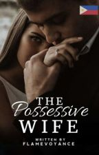 WIFE SERIES #3: THE POSSESSIVE WIFE by Dangerous_Flame