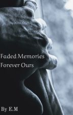 Faded Memories Forever Ours by elissaemm