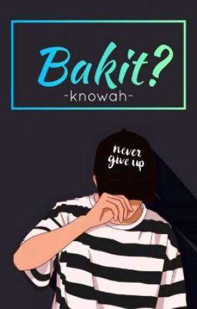Bakit? #wattphdagli by knowah