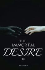 THE IMMORTAL DESIRE by WatermelonSweet