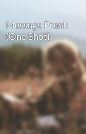 Message Prank (One Shot) by chaotic_mind_writes