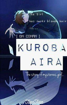 Đọc truyện [ ĐN CONAN ] KUROBA AIRA