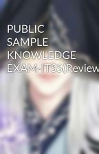 PUBLIC SAMPLE KNOWLEDGE EXAM-ITSS(Reviewer) by belovedflower18