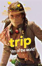 TRIP  |  rimoftheworld by secretlife_asateen