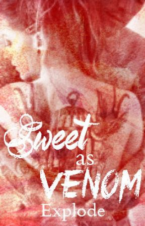 Sweet as Venom (COMPLETED)  by Explode