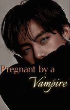 PREGNANT BY A VAMPIRE (KIM TAEHYUNG) by TwoSisters977