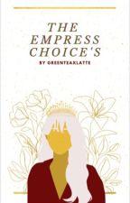 The Empress Choice's by Greenteaxlatte