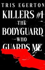 Killers #1: The Bodyguard Who Guards Me (Versi Revisi) ✔ by BeatriceEgerton