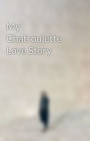 My Chatroulette Love Story by callmeleah