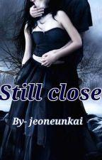 STILL CLOSE  by jeoneunkai