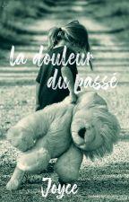 La Douleur Du Passé  [ EN COURS ] by JoyceAuteure07