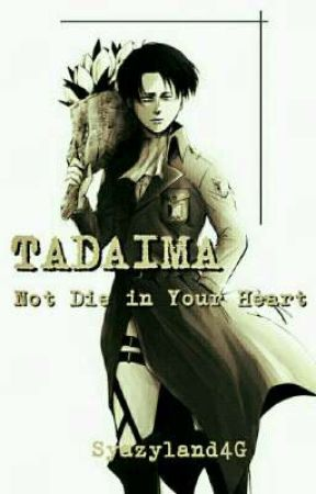 TADAIMA: Not Die in Your Heart (Levi × Reader) by Syazyland4G