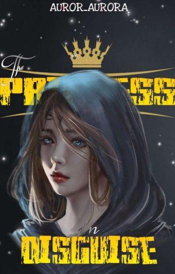 A Princess In Disguise - Aurora - Wattpad