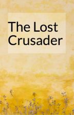 The lost crusader by sagittariuswriter09