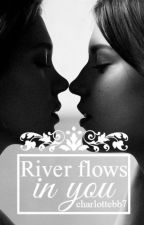 River Flows In You || GirlxGirl by charlottebb7