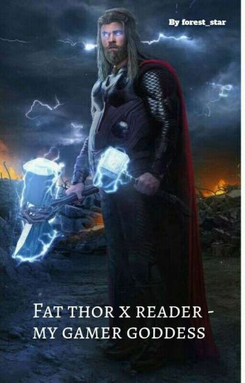 fat thor x reader- My Gamer Goddess - 🛀 - Wattpad