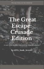 The Great Escape: Crusade Edition by YA_book_lover13