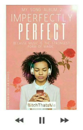 Imperfectly Perfect - My Song Album 2  by BitchThatsMe