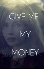 Give me my Money or die! by moonylou