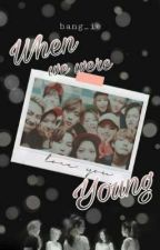 When We Were Young - BANGTANVELVET by Bang_ie