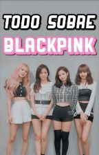 TODO SOBRE BLACKPINK | BLINK | by -ovwtch-