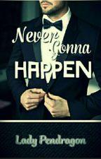 Never gonna happen by jasmineflower567