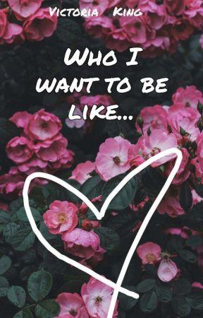 На кого я хочу быть похаж(а)... by Victoria_king