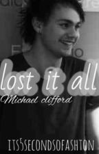 Lost It All (Michael Clifford) by its5SecondsOfAshton