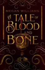A Tale Of Blood & Bone by translucidity
