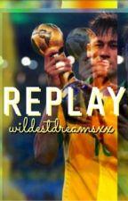 Replay (A Neymar Fanfiction) by wildestdreamsxx