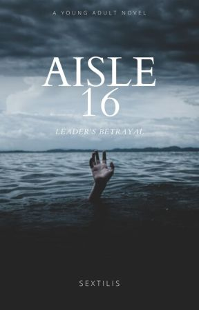 Aisle 16: Leader's Betrayal by Sextilis