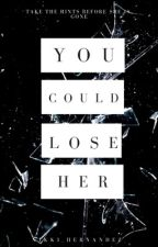 You Could Lose Her by Nikki_Hernandez_