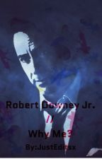 Why Me? || Robert Downey Jr. Fic {Teacher x Student} by JustEditsx