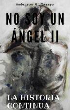 No soy un ángel II (LA HISTORIA CONTINÚA) by JayTamayo07