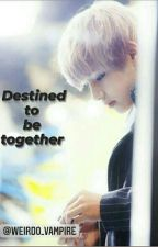 Destined To Be Together by weirdo_vampire