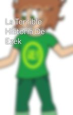 La Terrible Historia De Ezek by Eze-Bar