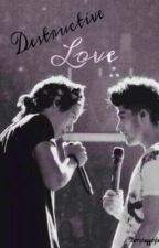 Destructive Love (Zarry) by Zarrysfaggotyfangirl