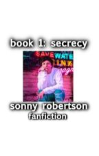 Secrecy(book1)//Sonny Robertson Fan Fic by hannahlogan12