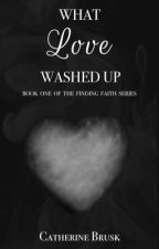 What Love Washed Up by catherinebrusk