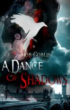 A Dance Of Shadows by Hob-Goblin