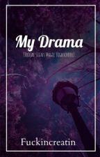 My Drama {Zodiac Highschool} by fuckincreatin